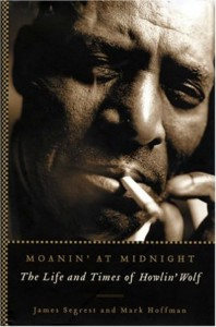 Book cover. Moanin' At Midnight - The Life and Times of Howlin' Wolf