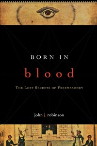 Born In Blood - The Lost Secrets of Freemasonry by John J. Robinson, book cover