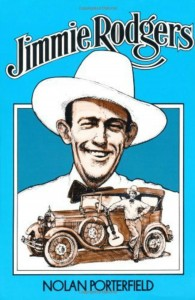 Jimmie Rodgers - The Life and Times of America's Blue Yodeller by Nolan Porterfield, book cover